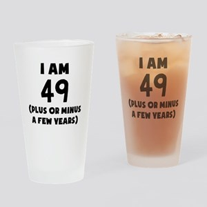 I Am 49 Plus Or Minus A Few Years Drinking Glass