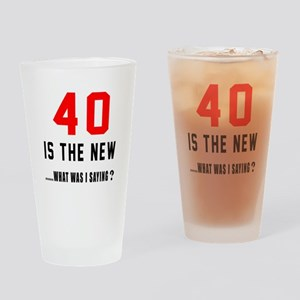 40 Is The New What Was I Saying ? Drinking Glass