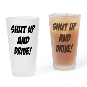 528d4cc875a Shut Up Drinking Glasses - CafePress