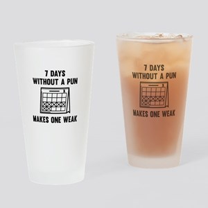 7 Days Without A Pun Drinking Glass