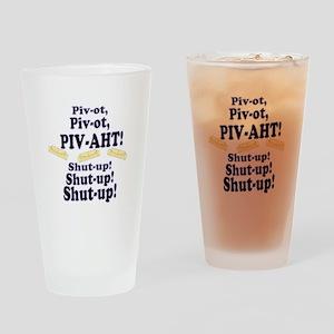 Pivot, Pivot, PIV-AHT! Drinking Glass