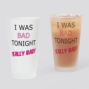 i was bad Drinking Glass