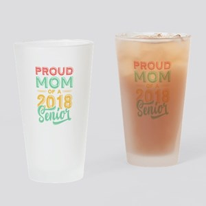 Proud Mom Of A 2018 Senior Drinking Glass