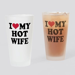I Love My Hot Wife Drinking Glass