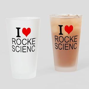 I Love Rocket Science Drinking Glass