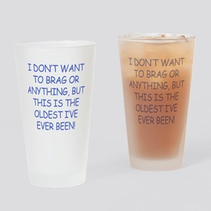 Birthday Humor (Brag) Drinking Glass