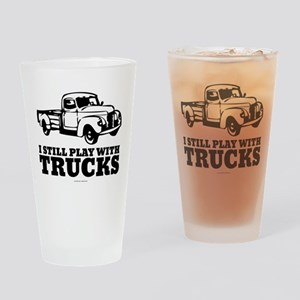 I Still Play With Trucks Drinking Glass