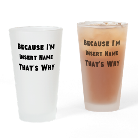 Because I'm insert name that's why Drinking Glass