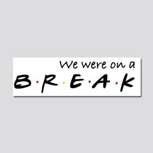 We were on a break Car Magnet 10 x 3