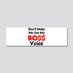 Dont Make Me Use My Boss Voice Car Magnet 10 x 3