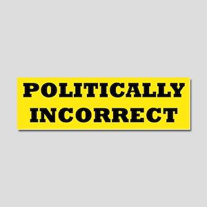 POLITICALLY INCORRECT Car Magnet 10