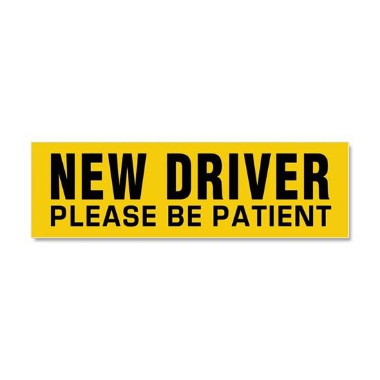 New Driver! Be Patient!