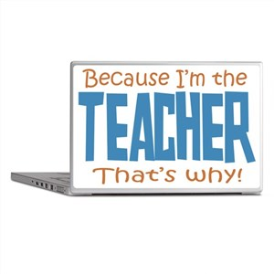 Because I'm the Teacher Laptop Skins