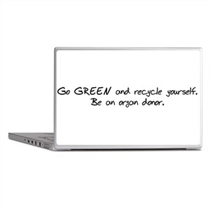 Go GREEN and recycle yourself. Be an organ donor.