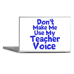 Dont Make Me Use my Teacher Voice Laptop Skins