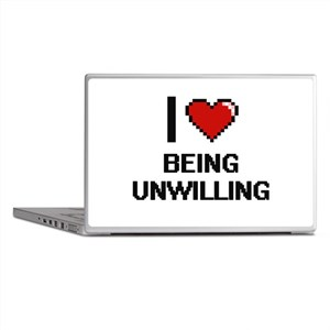 I love Being Unwilling Digitial Desig Laptop Skins