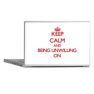 Keep Calm and Being Unwilling ON Laptop Skins