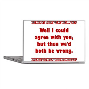 Well I Could Agree With You Laptop Skins