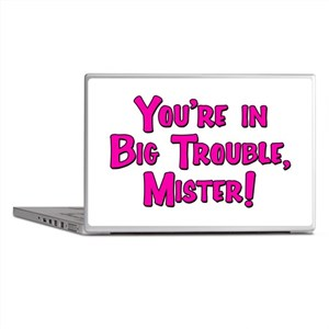 You're in Big Trouble Mister! Laptop Skins