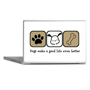 Dogs Make a Good Life Even Better Laptop Skins