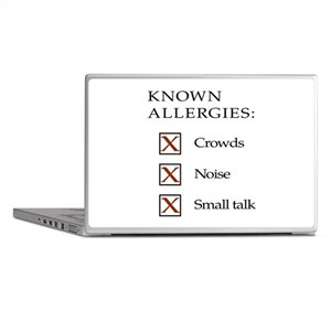 Known Allergies - crowds, noise, small talk Laptop