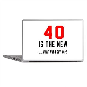 40 Is The New What Was I Saying ? Laptop Skins