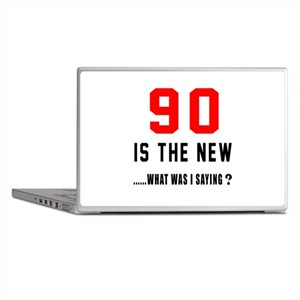 90 Is The New What Was I Saying ? Laptop Skins