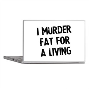 I murder fat for a living Laptop Skins