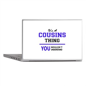 It's COUSINS thing, you wouldn't unde Laptop Skins