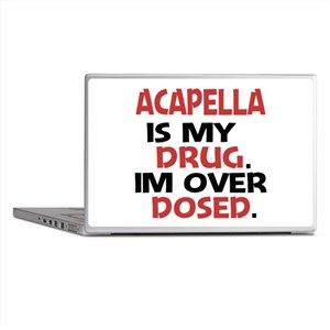 Acapella is my Drug. Im over Dosed. Laptop Skins