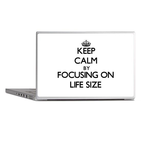 Keep Calm by focusing on Life Size
