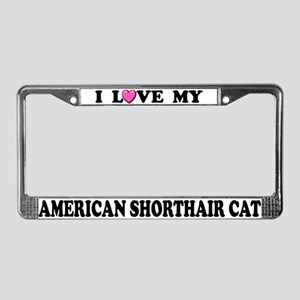 I Love My American Shorthair License Plate Frame