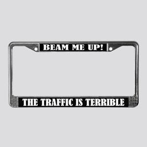 Beam Me Up! The Traffic is Terrible License Frame