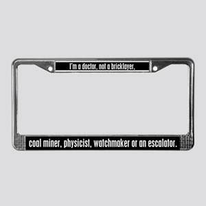 I'm a Doctor, not a... License Plate Frame
