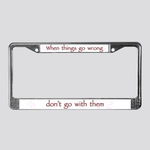 When Things Go Wrong V1 License Plate Frame