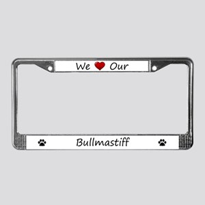 We Love Our Bullmastiff License Plate Frame