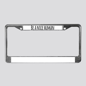 Be a Nice Human License Plate Frame