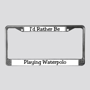 Rather Be Playing Waterpolo License Plate Frame