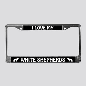 I Love My White Shepherds License Plate Frame