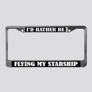 I'd Rather Be Flying My Starship License Frame