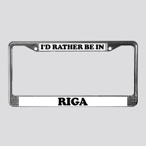 Rather be in Riga License Plate Frame
