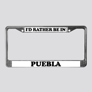 Rather be in Puebla License Plate Frame