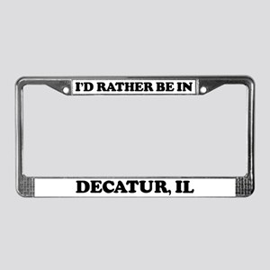 Rather be in Decatur License Plate Frame