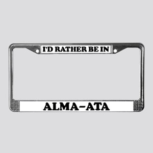 Rather be in Alma-Ata License Plate Frame