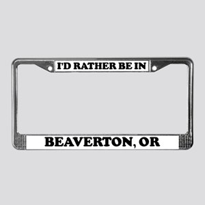 Rather be in Beaverton License Plate Frame