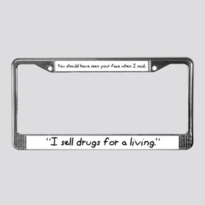 """I Sell Drugs For A Living"" License Plate Frame"