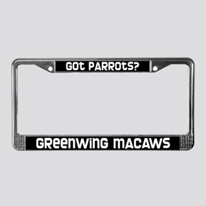 got parrots? Greenwing Macaws License Plate Frame