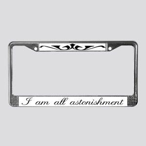 I Am All Astonishment License Plate Frame