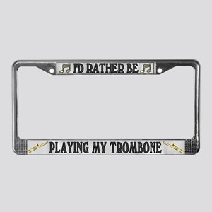 Rather Be Playing Trombone License Plate Frame