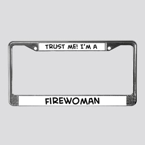 Trust Me: Firewoman License Plate Frame